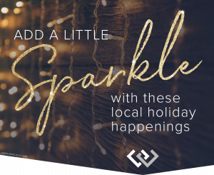 Add a little sparkle with these local holiday happenings...